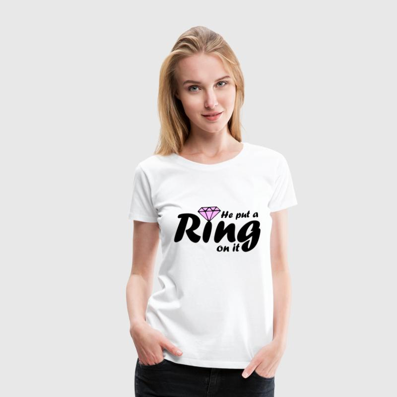 He put a ring on it - Women's Premium T-Shirt