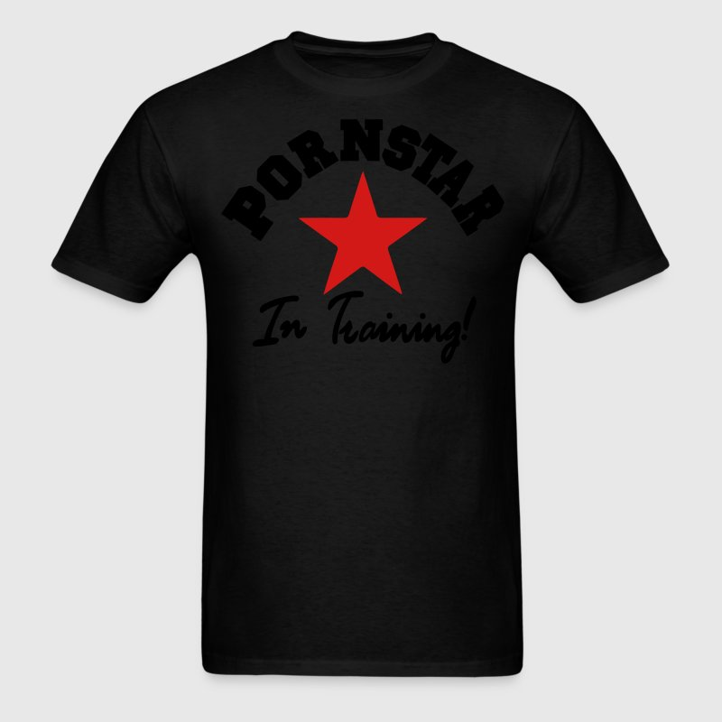 PORN STAR IN TRAINING T-Shirts - Men's T-Shirt