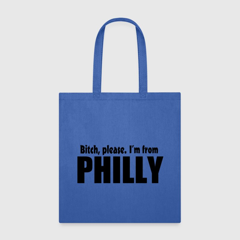 Bitch Please I'm From Philly Apparel Bags & backpacks - Tote Bag