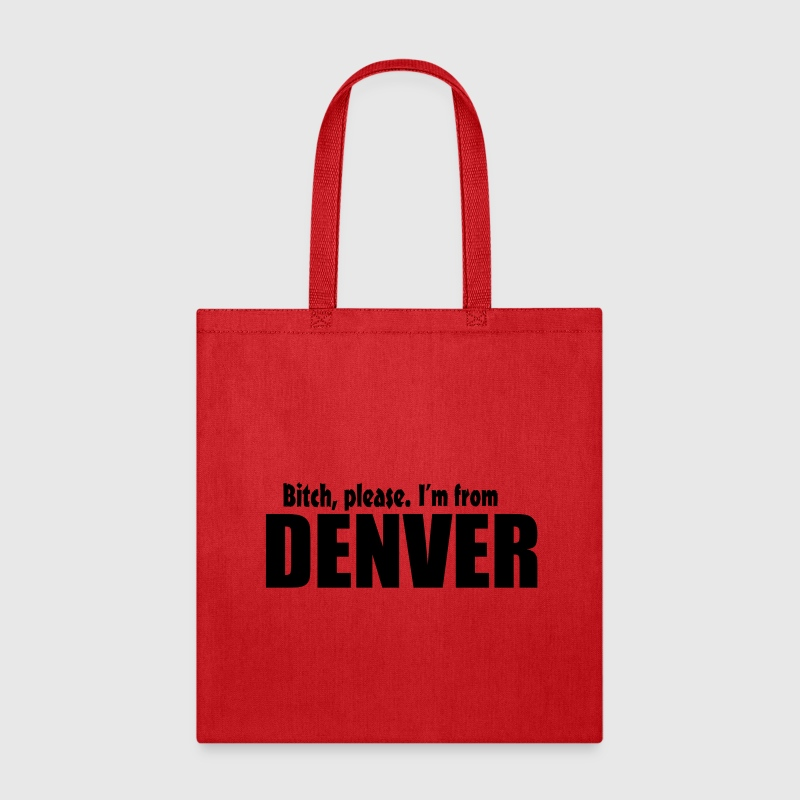 Bitch Please I'm From Denver Apparel Bags & backpacks - Tote Bag