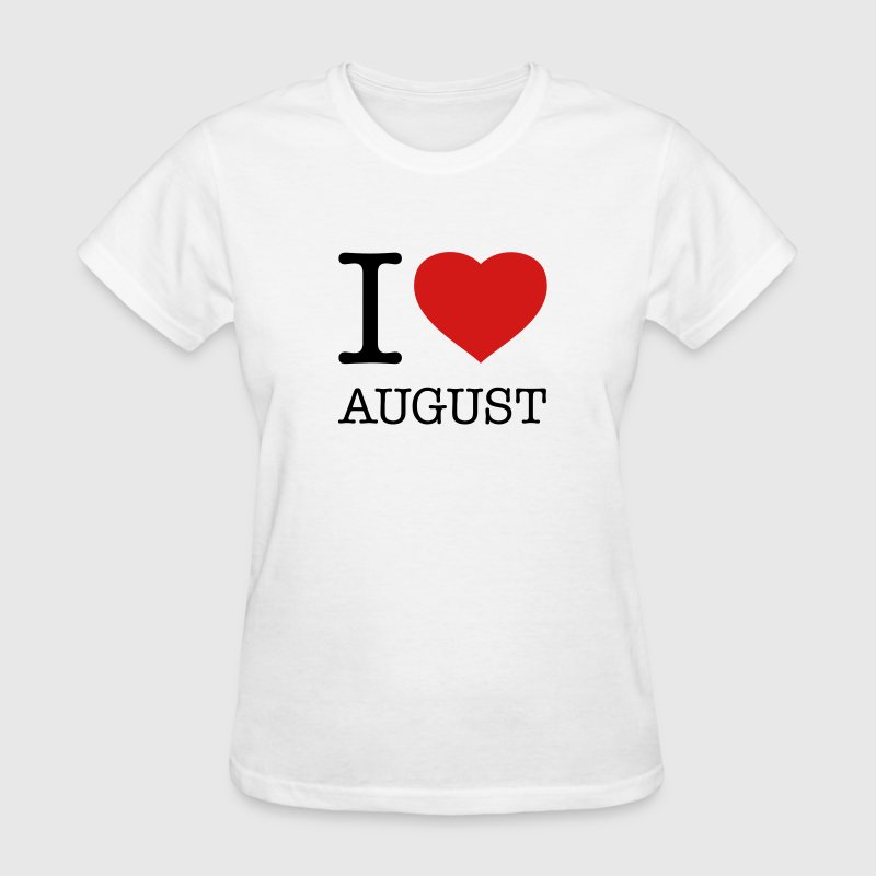 I LOVE AUGUST - Women's T-Shirt