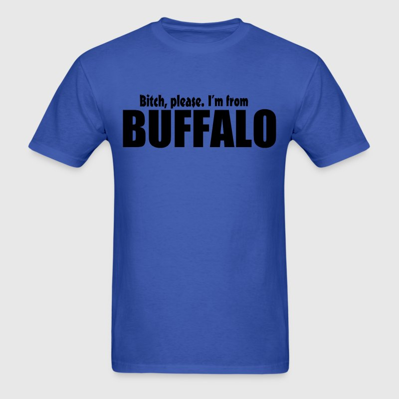 Bitch Please I'm From Buffalo T-Shirts - Men's T-Shirt