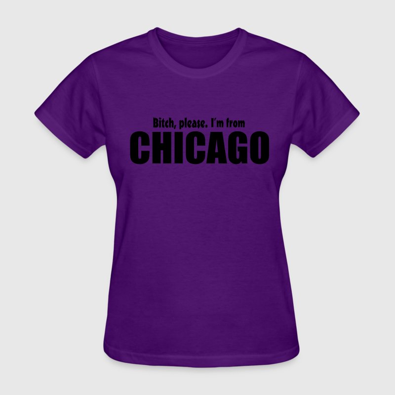 Bitch Please I'm From Chicago Apparel Women's T-Shirts - Women's T-Shirt