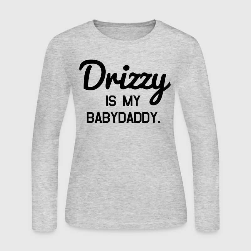 Drizzy is my babydaddy Long Sleeve Shirts - Women's Long Sleeve Jersey T-Shirt