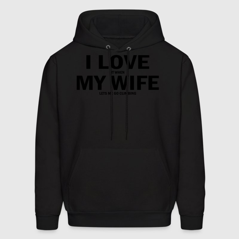 i love it when my wife lets me go climbing Hoodies - Men's Hoodie