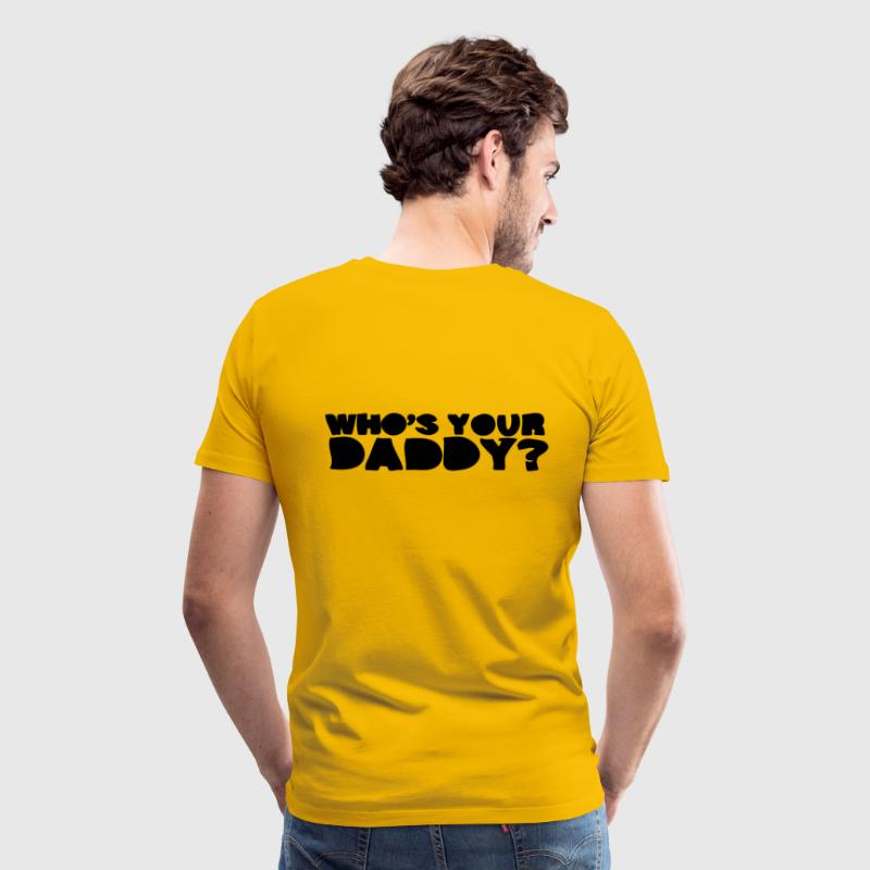 Gold Who's Your Daddy? T-Shirts - Men's Premium T-Shirt