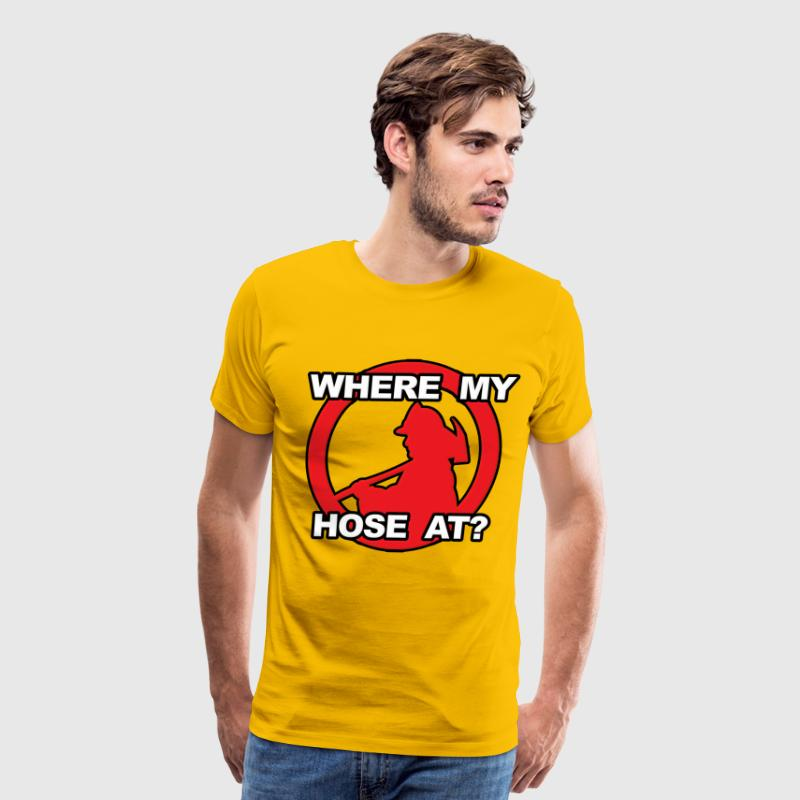 Where My Hose At Firefighter T-Shirts - Men's Premium T-Shirt