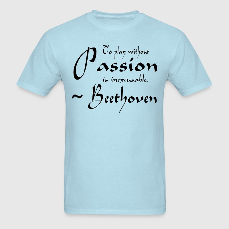 Beethoven Music Quote Passion T-Shirts - Men's T-Shirt