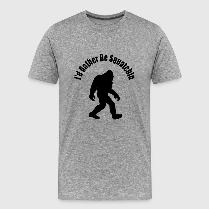 I'd Rather be Squatchin - Men's Premium T-Shirt