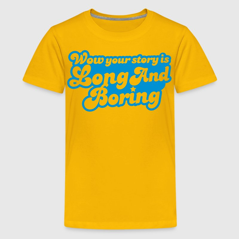 wow your story is long and boring with curvy funky font Kids' Shirts - Kids' Premium T-Shirt