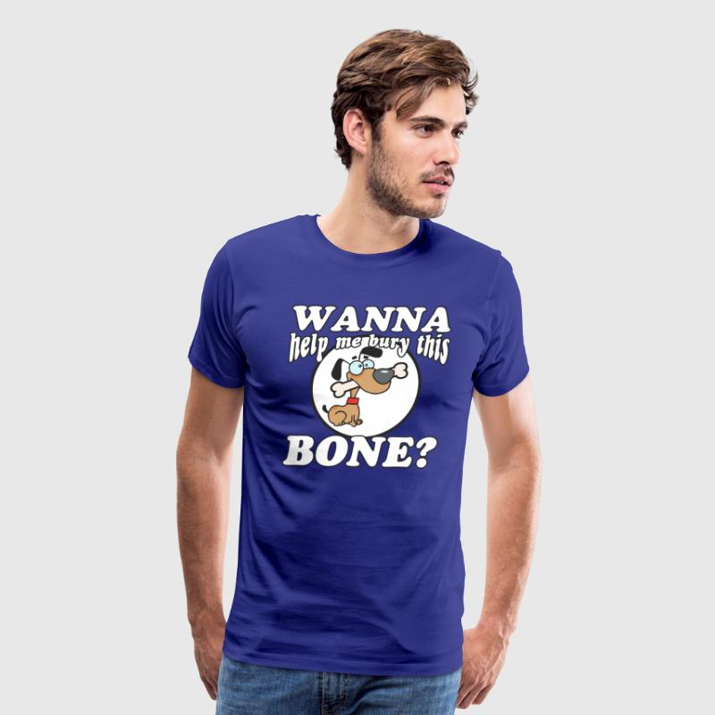 Wanna Help Me Bury This Bone? T-Shirt - Men's Premium T-Shirt