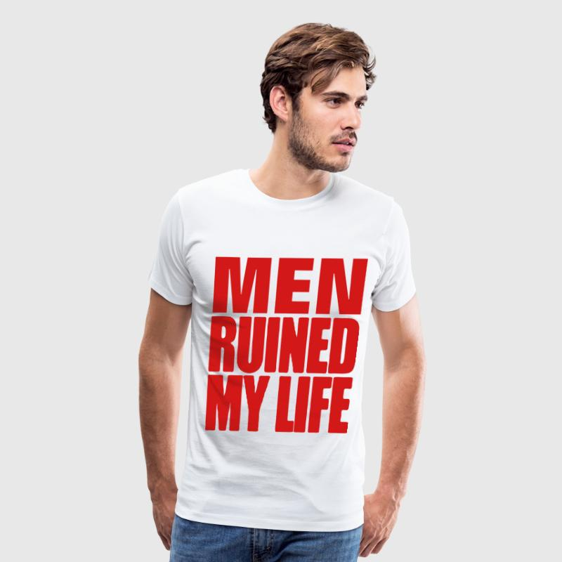 MEN RUINED MY LIFE - Men's Premium T-Shirt