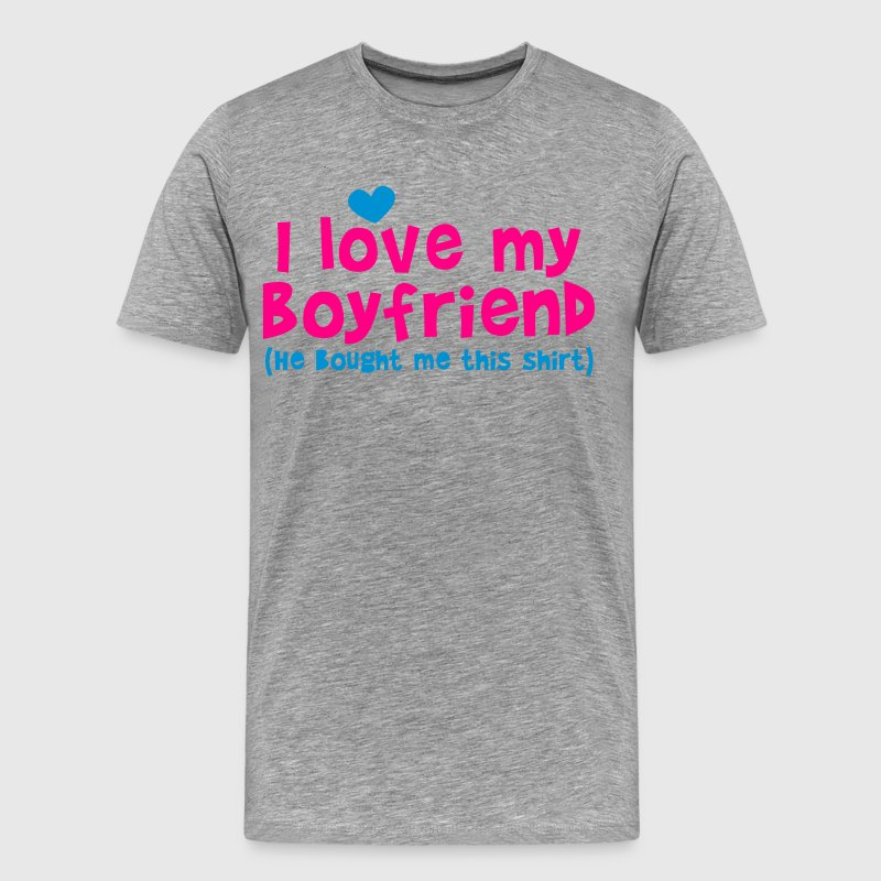 I LOVE MY BOYFRIEND (He bought me this SHIRT) T-Shirts - Men's Premium T-Shirt