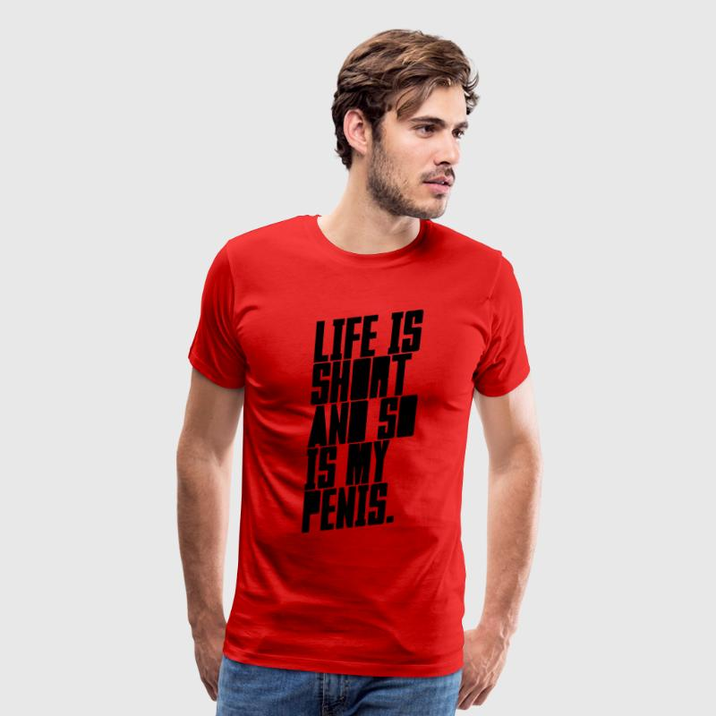Life is short and so is my penis T-Shirts - Men's Premium T-Shirt