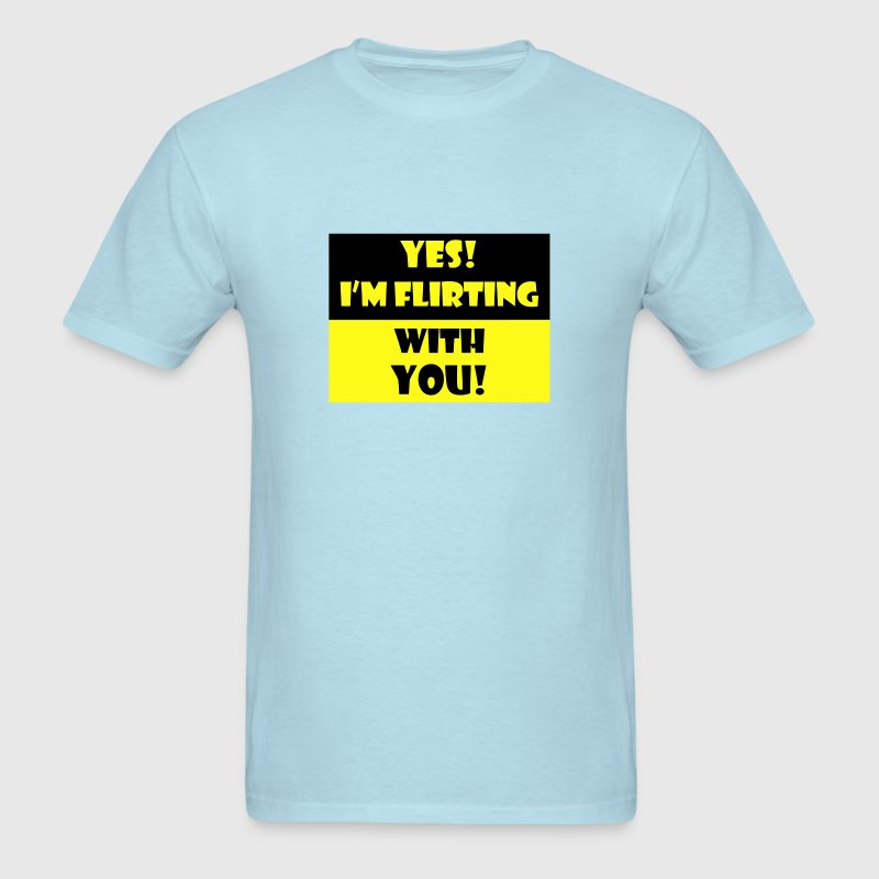 Yes! I'm flirting with you! - Men's T-Shirt
