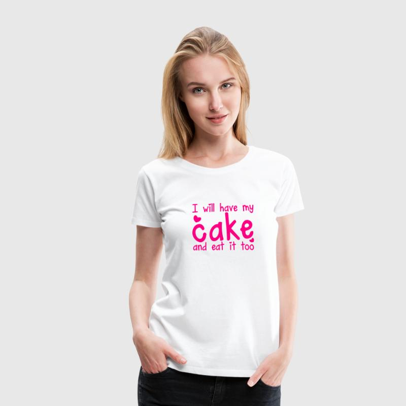 I will HAVE MY CAKE and eat it too! with a cute cupcake single color Women's T-Shirts - Women's Premium T-Shirt