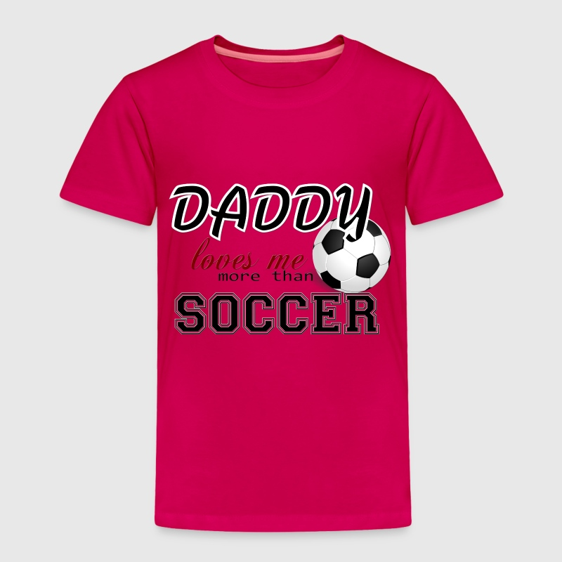 Daddy Loves more than Soccer Baby & Toddler Shirts - Toddler Premium T-Shirt
