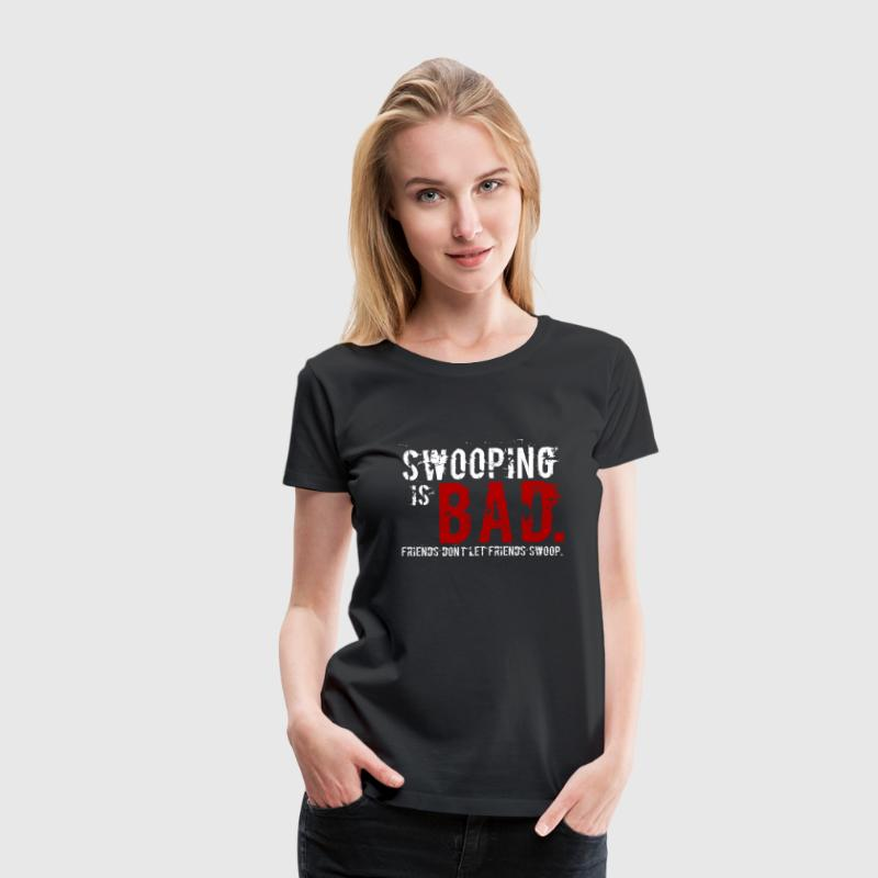 Swooping is Bad Design (with Text) Women's T-Shirts - Women's Premium T-Shirt