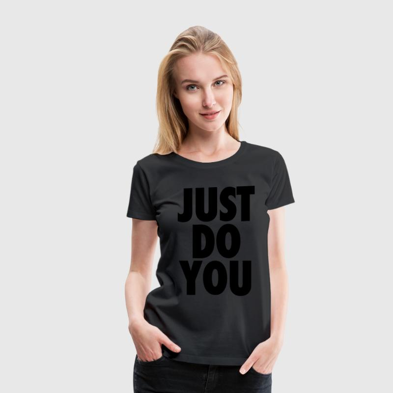 Just Do You Women's T-Shirts - Women's Premium T-Shirt