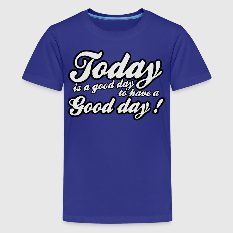 today is a good day Kids' Shirts - Kids' Premium T-Shirt