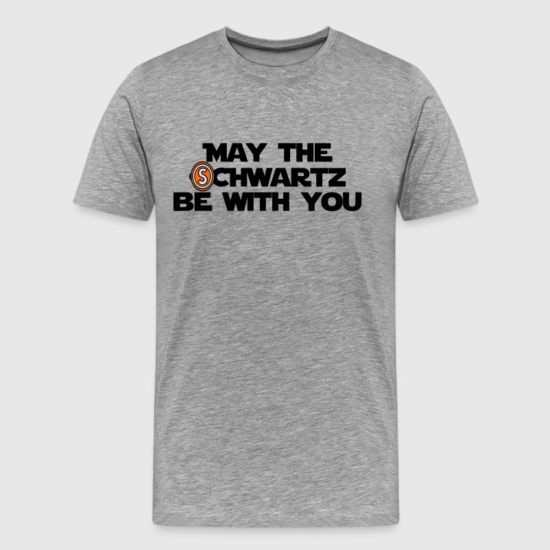 May the Schwartz be with you. - Men's Premium T-Shirt