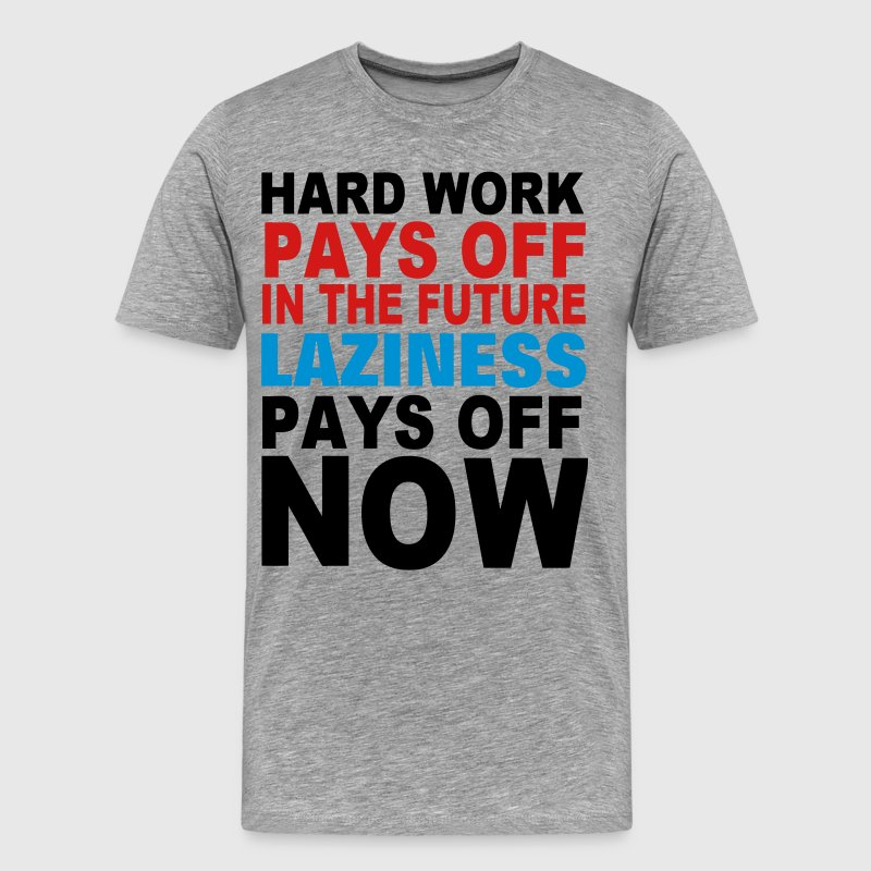 HARD WORK PAYS OFF IN THE FUTURE T-Shirts - Men's Premium T-Shirt