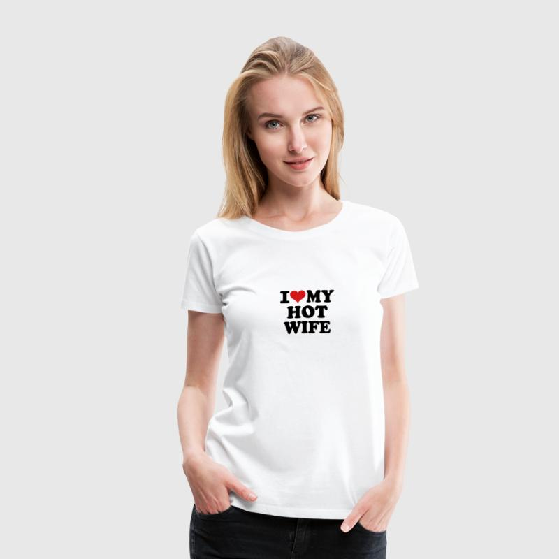 I love my hot wife Women's T-Shirts - Women's Premium T-Shirt