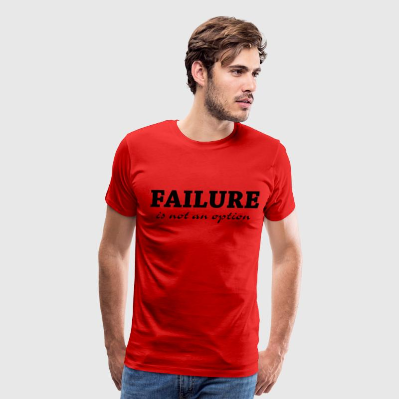 Failure is not an option T-Shirts - Men's Premium T-Shirt