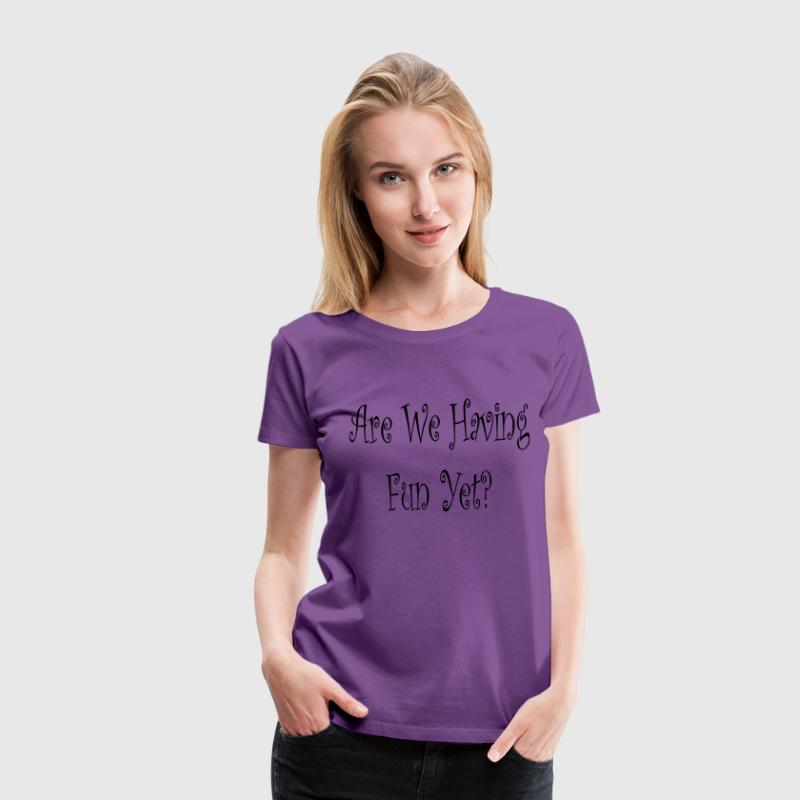 Are We Having Fun Yet? Womens Plus Size T-shirt Pu - Women's Premium T-Shirt