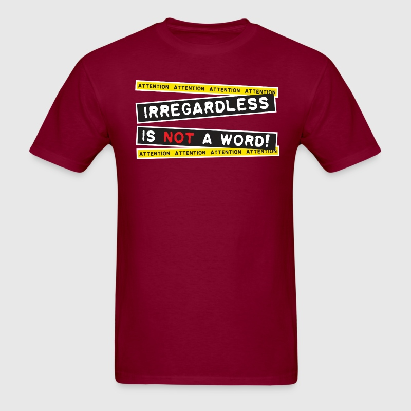 Attention! Irregardless is not a word! T-Shirts - Men's T-Shirt