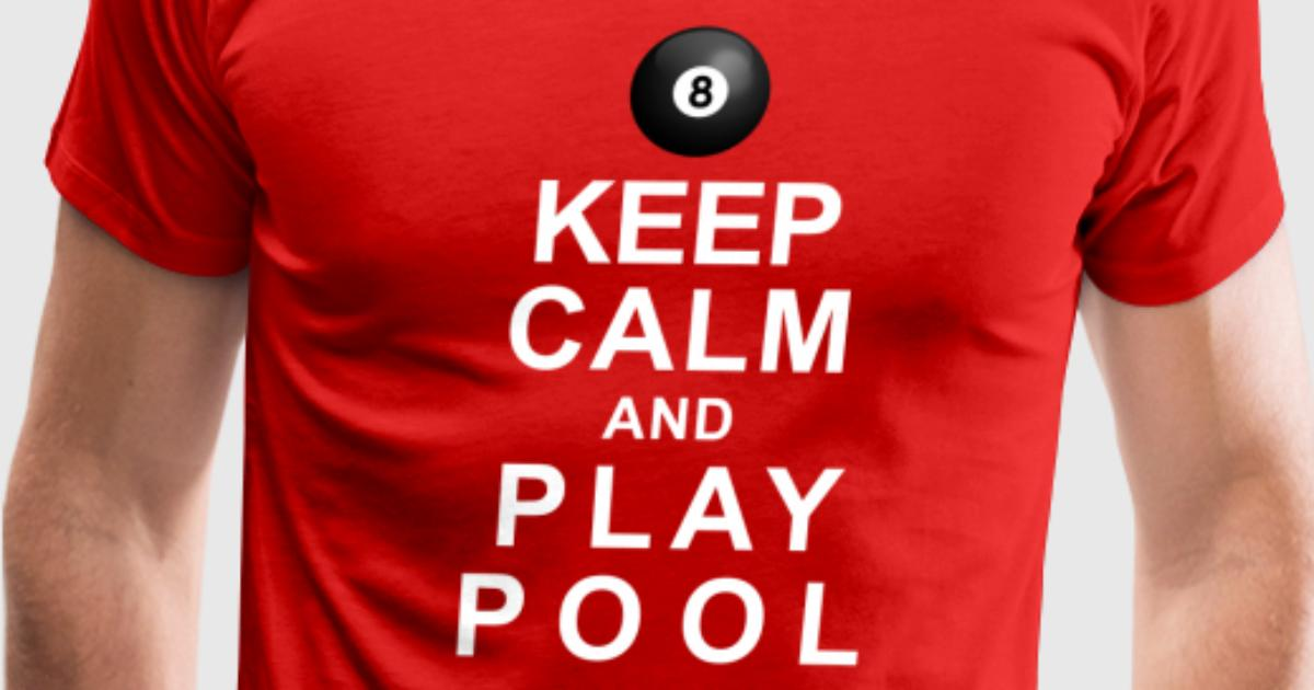 Keep Calm And Play Pool T Shirt Spreadshirt