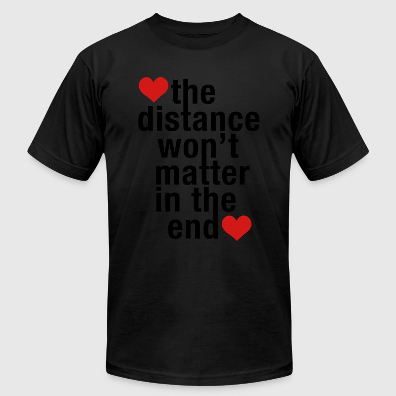 the distance won't matter in the end, love - Men's T-Shirt by American Apparel