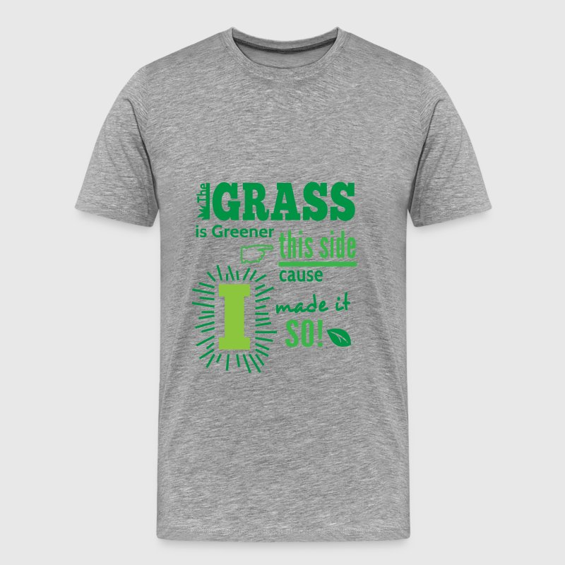 The Grass Is Greener This Side T-Shirts - Men's Premium T-Shirt