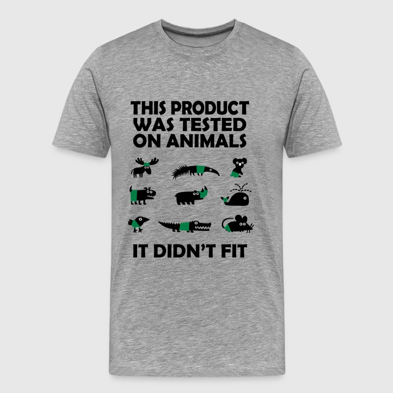 PRODUCT tested on animals - didn't fit T-Shirts - Men's Premium T-Shirt
