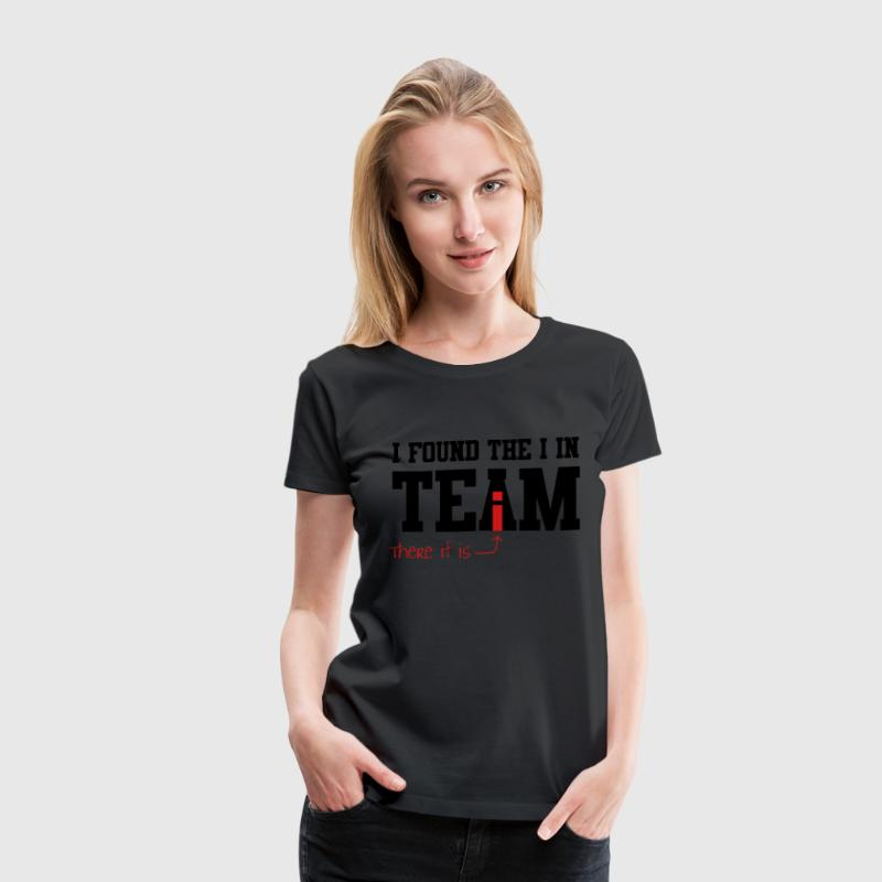 I Found the I in Team Women's T-Shirts - Women's Premium T-Shirt