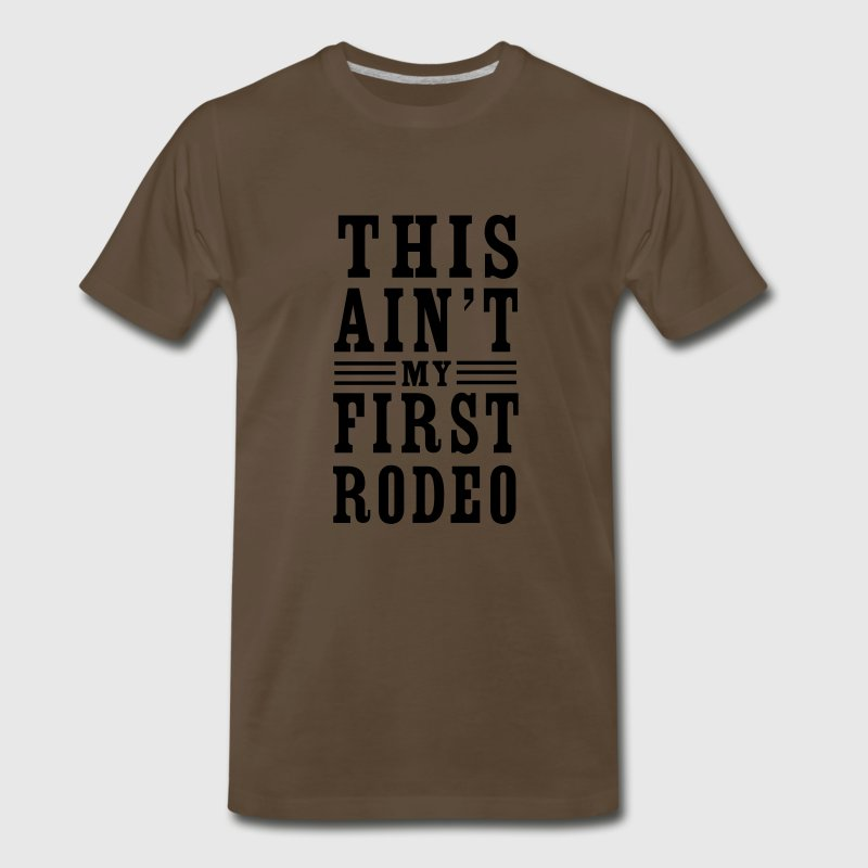 This Ain't My First Rodeo T-Shirts - Men's Premium T-Shirt