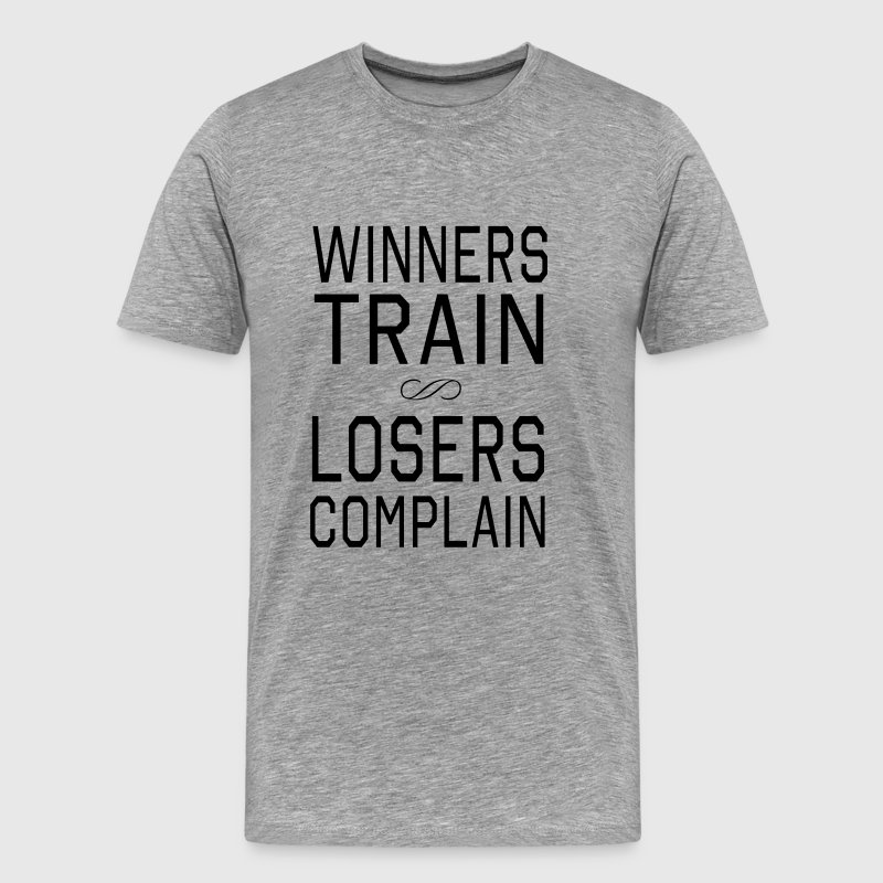 Winners Train. Losers Complain T-Shirts - Men's Premium T-Shirt