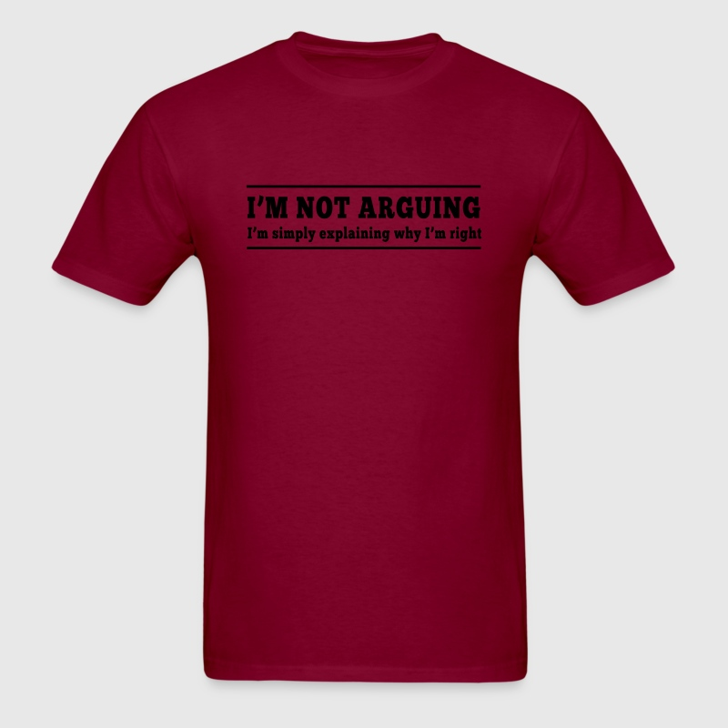 I'm Not Arguing. Explaining why I'm right T-Shirts - Men's T-Shirt