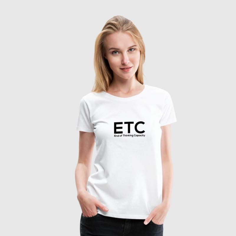 ETC End of thinking capacity Women's T-Shirts - Women's Premium T-Shirt