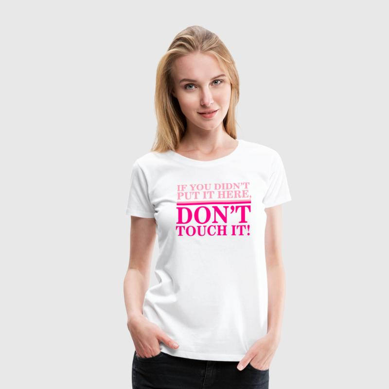 If you didn't put it here, don't touch it Women's T-Shirts - Women's Premium T-Shirt