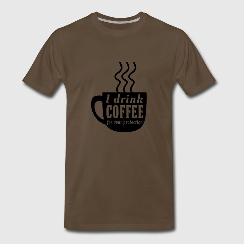I drink coffee for your protection T-Shirts - Men's Premium T-Shirt