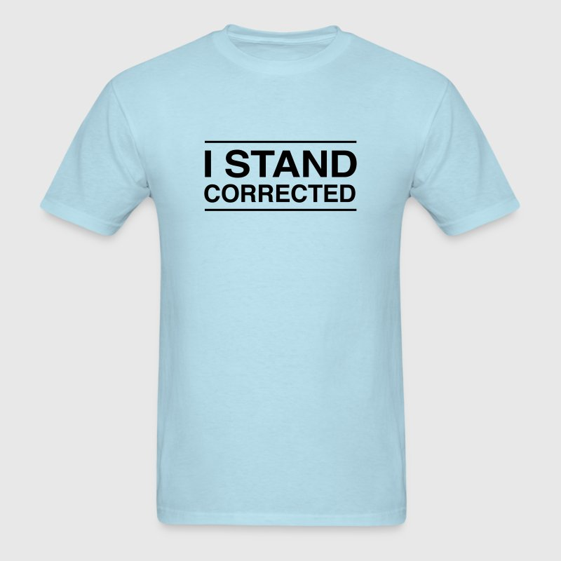 I Stand Corrected T-Shirts - Men's T-Shirt