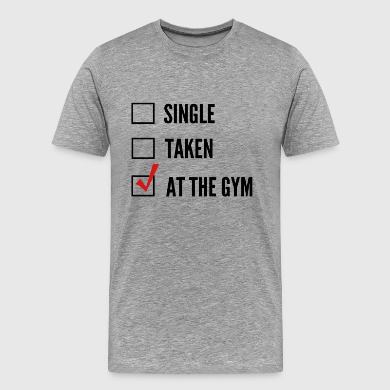 Single. Taken. At the Gym T-Shirts - Men's Premium T-Shirt