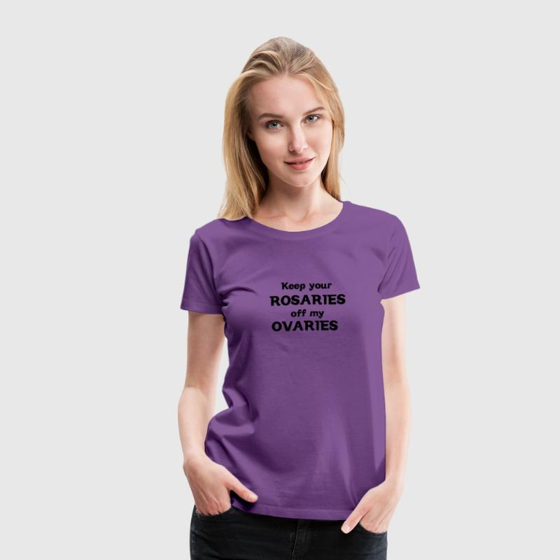 Keep Your Rosaries off my Ovaries Women's T-Shirts - Women's Premium T-Shirt