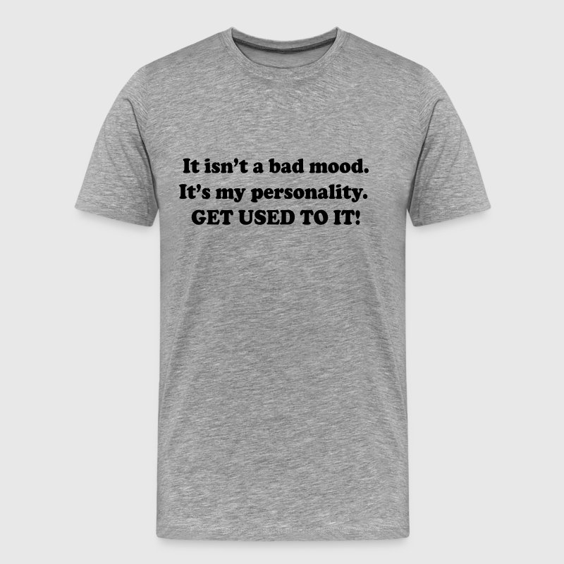 Not a Bad Mood. It's My Personality T-Shirts - Men's Premium T-Shirt