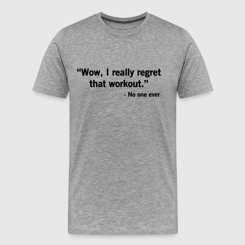 Wow, I really regret that workout said no one ever T-Shirts - Men's Premium T-Shirt