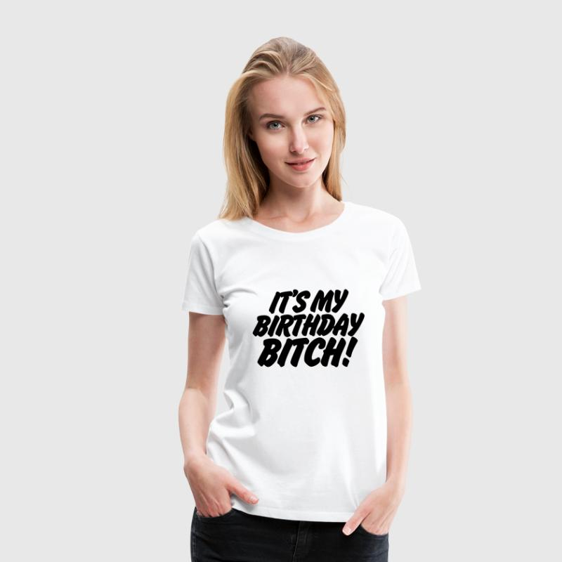 It's My Birthday Bitch Women's T-Shirts - Women's Premium T-Shirt