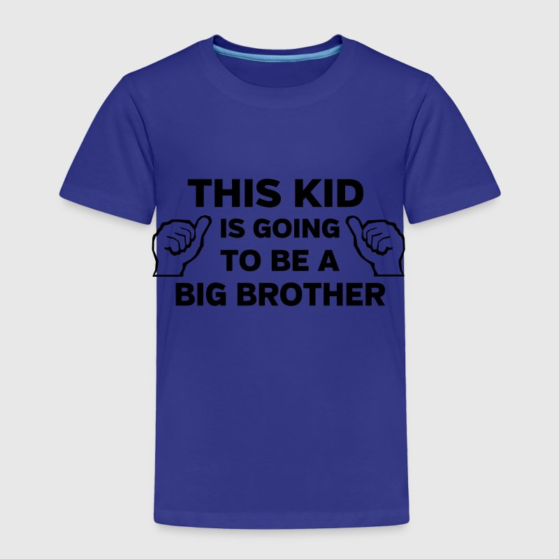 This kid is going to be a big brother Baby & Toddler Shirts - Toddler Premium T-Shirt