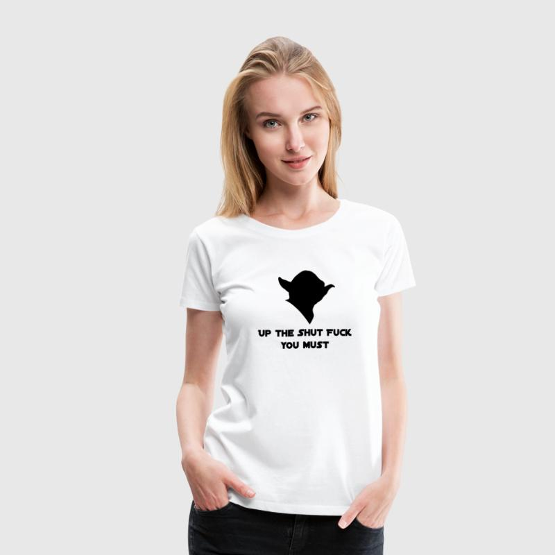 Yoda - Up the shut fuck you must Women's T-Shirts - Women's Premium T-Shirt