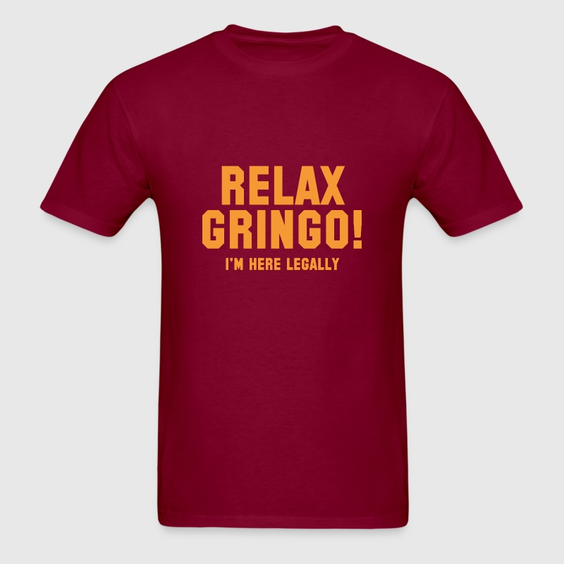 Relax Gringo! I'm Here Legally - Men's T-Shirt